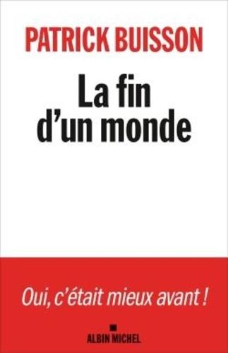 Patrick Buisson - La fin d'un monde - Une histoire de la révolution petite-bourgeoise.