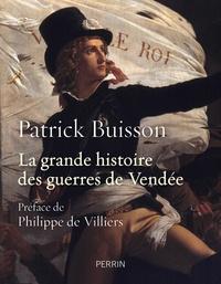 Patrick Buisson - La grande histoire des guerres de Vendée.