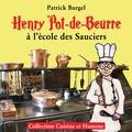 Patrick Burgel - Henry Pot-de-Beurre à l'école des sauciers.