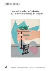 Patrick Burniat - Le plan libre de Le Corbusier ou l'architecture mise en tension.