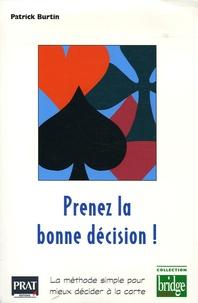 Patrick Burtin - Prenez la bonne décision ! - La méthode simple pour mieux décider à la carte.