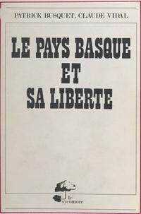 Patrick Busquet et Claude Vidal - Le Pays basque et sa liberté.
