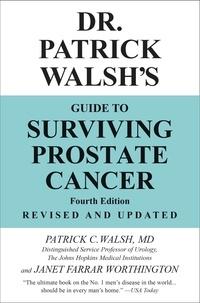 Patrick C. Walsh et Janet Farrar Worthington - Dr. Patrick Walsh's Guide to Surviving Prostate Cancer.