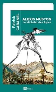 Patrick Cabanel - Alexis Muston - Le Michelet des Alpes.
