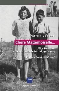 Mona Ozouf et Patrick Cabanel - «Chère Mademoiselle...» - Alice Ferrières et les enfants de Murat, 1941-1944 - Préface de Mona Ozouf.