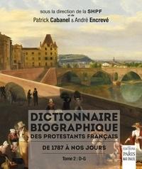 Patrick Cabanel et André Encrevé - Dictionnaire biographique des protestants français de 1787 à nos jours - Tome 2, D-G.