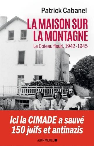 La Maison sur la montagne. Le Coteau-Fleuri 1942-1945