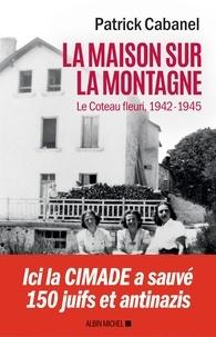 Patrick Cabanel - La Maison sur la montagne - Le Coteau-Fleuri 1942-1945.