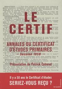 Patrick Cabanel - Le certif - Annales du Certificat d'études primaires Session 1959.