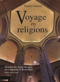 Patrick Cabanel - Voyage en religions - Histoire des lieux de culte en Languedoc et Roussillon des origines à nos jours.