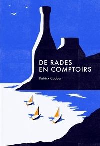 De rades en comptoirs - Patrick Cadour |