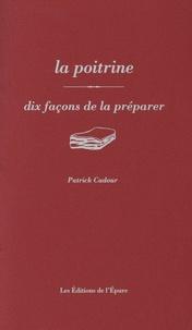 Patrick Cadour - La poitrine - Dix façons de la préparer.