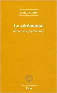 Patrick Cady - Le cérémonial - Rituel de la psychanalyse.