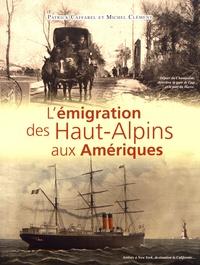 Patrick Caffarel et Michel Clément - L'émigration des Haut-Alpins aux Amériques.