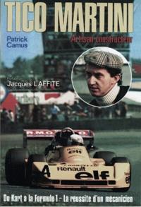 Patrick Camus - Tico Martini, artisan constructeur : du kart à la Formule 1, la réussite d'un mécanicien.