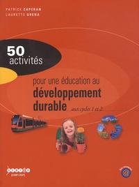 Patrick Caperan et Laurette Urena - 50 activités pour une éducation au développement durable aux cycles 1 et 2.