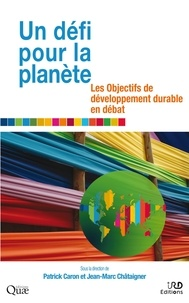 Patrick Caron et Jean-Marc Châtaigner - Un défi pour la planète - Les objectifs de développement durable en débat.
