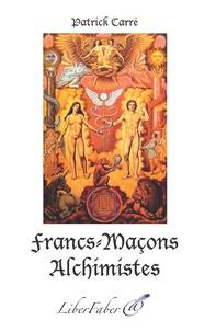 Patrick Carré - Francs-Maçons Alchimistes.