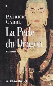 Patrick Carré - La perle du dragon.