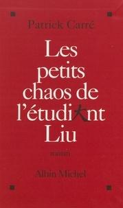 Patrick Carré - Les petits chaos de l'étudiant Liu.