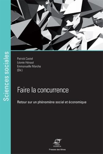 Patrick Castel et Léonie Hénaut - Faire la concurrence - Retour sur un phénomène social et économique.