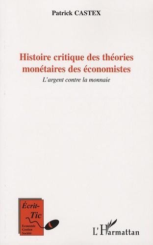 Histoire critique des théories monétaires des économistes. L'argent contre la monnaie