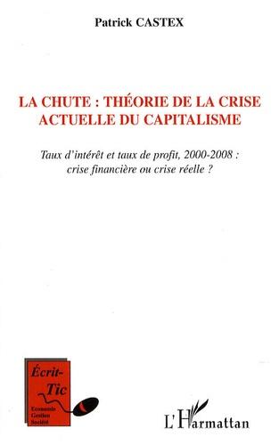Patrick Castex - La chute : théorie de la crise actuelle du capitalisme - Taux d'intérêt et taux de profit, 2000-2008 : crise financière ou crise réelle ?.