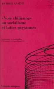 Patrick Castex et Charles Bettelheim - Voie chilienne au socialisme et luttes paysannes - Approche théorique et pratique d'une transition capitaliste non révolutionnaire.
