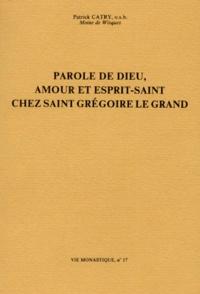 Patrick Catry - Parole de Dieu, amour et Esprit-Saint chez saint Grégoire le Grand.