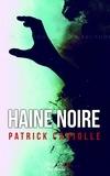 Patrick Caujolle - Haine noire.