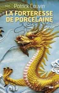 Patrick Cauvin - La forteresse de porcelaine.