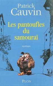 Patrick Cauvin - Les pantoufles du samouraï.