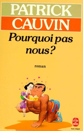Patrick Cauvin - Pourquoi pas nous ?.
