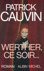 Patrick Cauvin et Patrick Cauvin - Werther, ce soir....