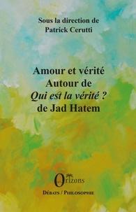 """Patrick Cerrutti - Amour et vérité - Autour de """"Qui est la vérité?"""" de Jad Hatem."""
