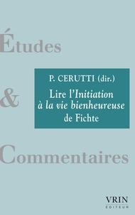 Patrick Cerutti - Lire l'initiation à la vie bienheureuse de Fichte.