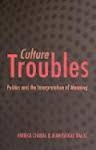Patrick Chabal et Jean-Pascal Daloz - Culture Troubles: Politics and the Interpretation of Meaning.