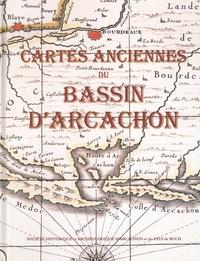 Patrick Chadeyron et Jean-Marie Daugé - Cartes anciennes du Bassin d'Arcachon.