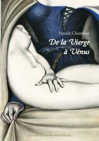 Patrick Chambon - De la Vierge à Vénus - Regards sur la femme peinte.