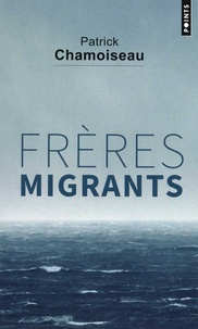 Patrick Chamoiseau - Frères migrants.