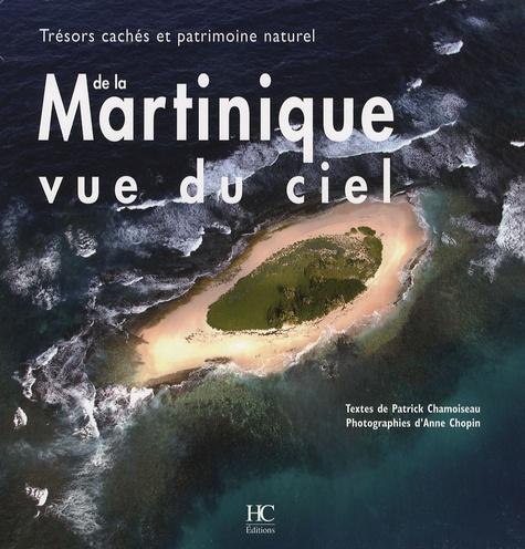 Patrick Chamoiseau et Anne Chopin - Martinique vue du ciel - Trésors cachés et patrimoine naturel.