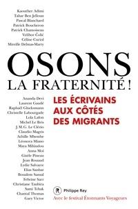 Patrick Chamoiseau et Michel Le Bris - Osons la fraternité ! - Les écrivains aux côtés des migrants.