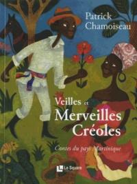 Patrick Chamoiseau - Veilles et Merveilles Créoles - Contes du pays Martinique.
