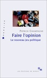Patrick Champagne - Faire l'opinion - Le nouveau jeu politique.