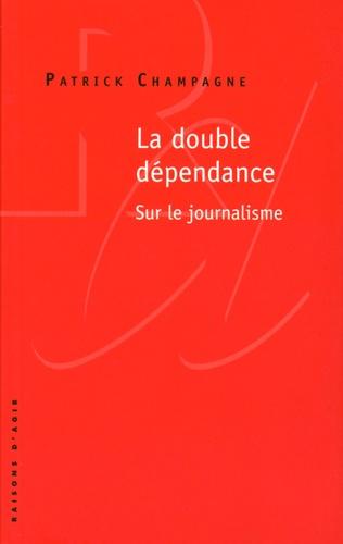 Patrick Champagne - La double dépendance - Sur le journalisme.