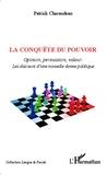 Patrick Charaudeau - La conquête du pouvoir - Opinion, persuasion, valeur : les discours d'une nouvelle donne politique.