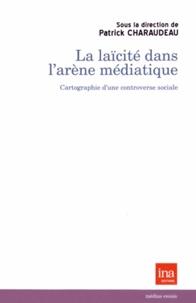 Patrick Charaudeau - La laïcité dans l'arène médiatique - Cartographie d'une controverse sociale.