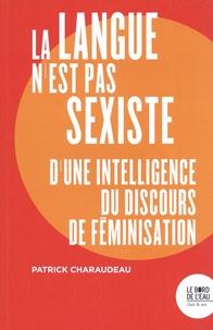 Patrick Charaudeau - La langue n'est pas sexiste - D'une intelligence du discours de féminisation.