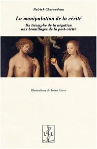 Patrick Charaudeau - La manipulation de la vérité - Du triomphe de la négation aux brouillages de la post-vérité.