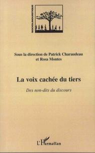 Patrick Charaudeau et Rosa Montes - La voix cachée du tiers - Des non-dits du discours.